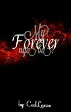My FOREVER nga ba? by CoolLanze