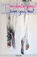 I So Hate You! I Love You Too! (One-shot) by peachay