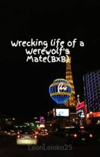 Wrecking life of a Werewolf's Mate(BxB) by LeonLeioko25