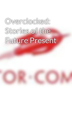 Overclocked: Stories of the Future Present by tordotcom