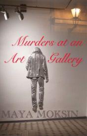 Murders at an Art Gallery by MayaMoksin