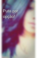 Puta por opção! by polianaalmeida167