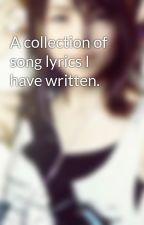 A collection of song lyrics I have written. by Reibun