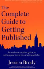 The Complete Guide to Getting Published (Excerpt) by JessicaBrody