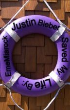 Justin Bieber Saved My Life by EmeMiarock