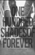 One Hundred Shades of Forever. by Believeeexoxo