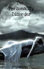 The Personality Disorder by FreyaJonasson