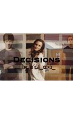Decisions by erica_xoxo_