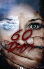 60 days by Ashley__rose5666