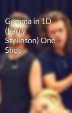 Gemma in 1D (Larry Stylinson) One Shot by RizoLarry