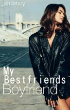 My Bestfriends Boyfriend by _ardency