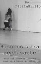 Razones Para Rechazarte  /Pausada/ by LittleGirl15