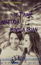Je t'aime [Adaptada] Novela Orian by ForeverOrianForever