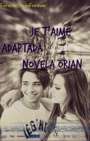 Je t'aime [Adaptada] Novela Orian