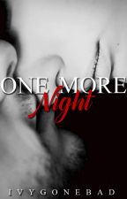 One More Night: One Shot by IvyGoneBad