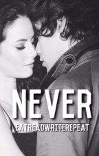 Never | (Harry Styles AU) • COMPLETE by EatReadWriteRepeat