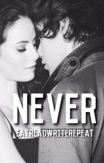 Never | (Harry Styles AU) • COMPLETE