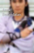 Anak Berandalan by VennesLyn