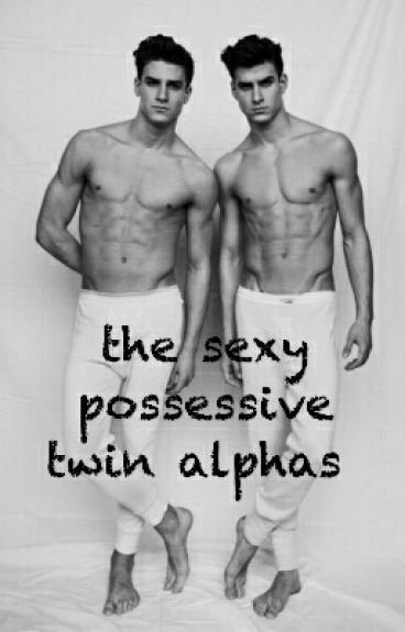 The Sexy Possessive Twin Alphas