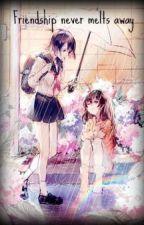Friendship never melts away by KuriyamaMirai25