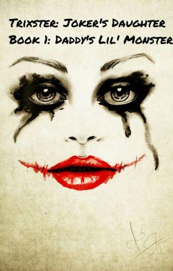 Trixster: Joker's Daughter Book 1: Daddy's Lil' Monster