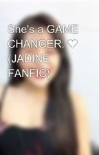 She's a GAME CHANGER. ❤ (JADINE FANFIC) by Chiminnieeee