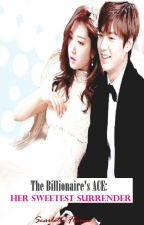 The Billionaire's ACE: Her Sweetest Surrender by ScarletteFlames