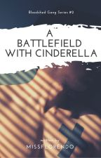A Battlefield With Cinderella [ON HOLD] by Sujuanjell