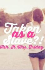Taken as a Slave by Wish_It_Was_Friday