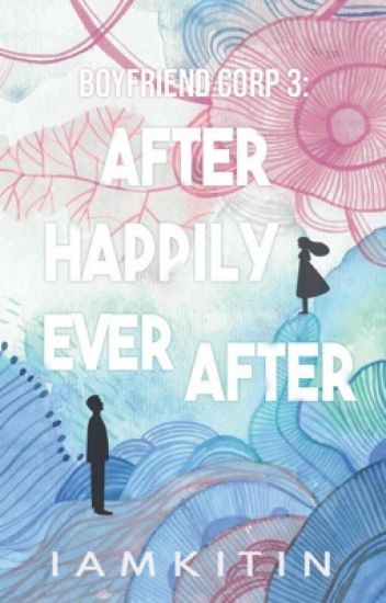 Boyfriend Corp. Book 3 : After Happily Ever After