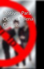 Motivos Para Odiar a Selena Gomez by Odioa-One_Direction