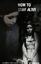 How To Stay Alive - (Camila/You Fanfic) by nightskycamila
