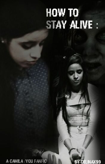 How To Stay Alive - (Camila/You Fanfic)