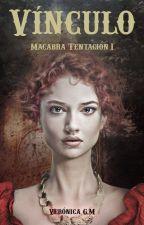 Macabra Tentación - 1.El Vínculo (¡¡subida de nuevo!! A la venta en Amazon) by VeronicaGM
