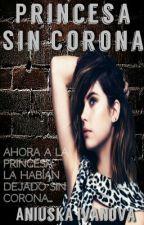 Princesa sin corona [EDITANDO] by locosporloslibros