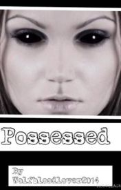 Possessed by The_Walking_Dead2000