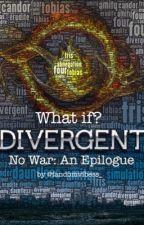 What If? (Divergent No War): An Epilogue by fandomvibess_