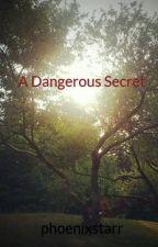 A Dangerous Secret by phoenixstarr