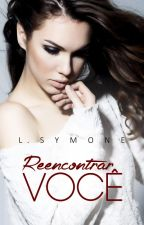 Reencontrar Você *DEGUSTAÇÃO * by LSymone