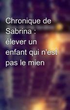 Chronique de Sabrina : élever un enfant qui n'est pas le mien by Chroniques_world
