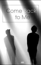 Come Back to Me. -Larry Stylinson- by Alice_Bacigalupo