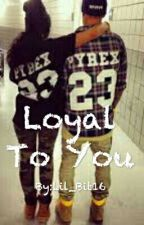 Loyal to you by Lil_Bit16
