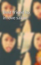Best friend ko in love sakin by ReynaldoMadriaga