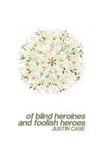 of blind heroines and foolish heroes by ellewoodss