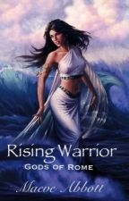 Rising Warrior: Gods of Rome Book 2 by MaeveAbbott