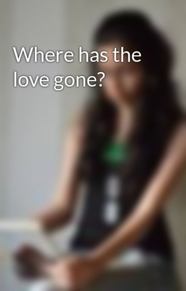 Where has the love gone? by Saiber
