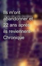 Ils m'ont abandonner et 22 ans après ils reviennent- Chronique by Chroniques_world