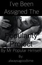 I've been assigned the popularity project by Mr. Popular himself *Rewriting* by alwaysagoodtime