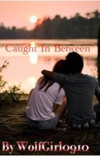 Caught In Between (Caught Series #1) (Completed) (Wattys2017) by RissaleWriter