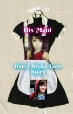 His Maid(Working for Him/Harry Styles Love Story) by AsToldByHer